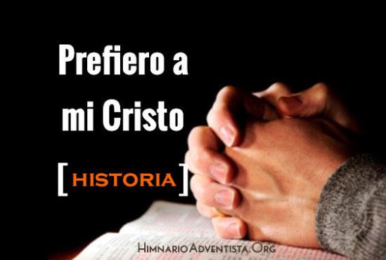 """Acerca del Himno """"Prefiero a mi Cristo"""" Historia"""